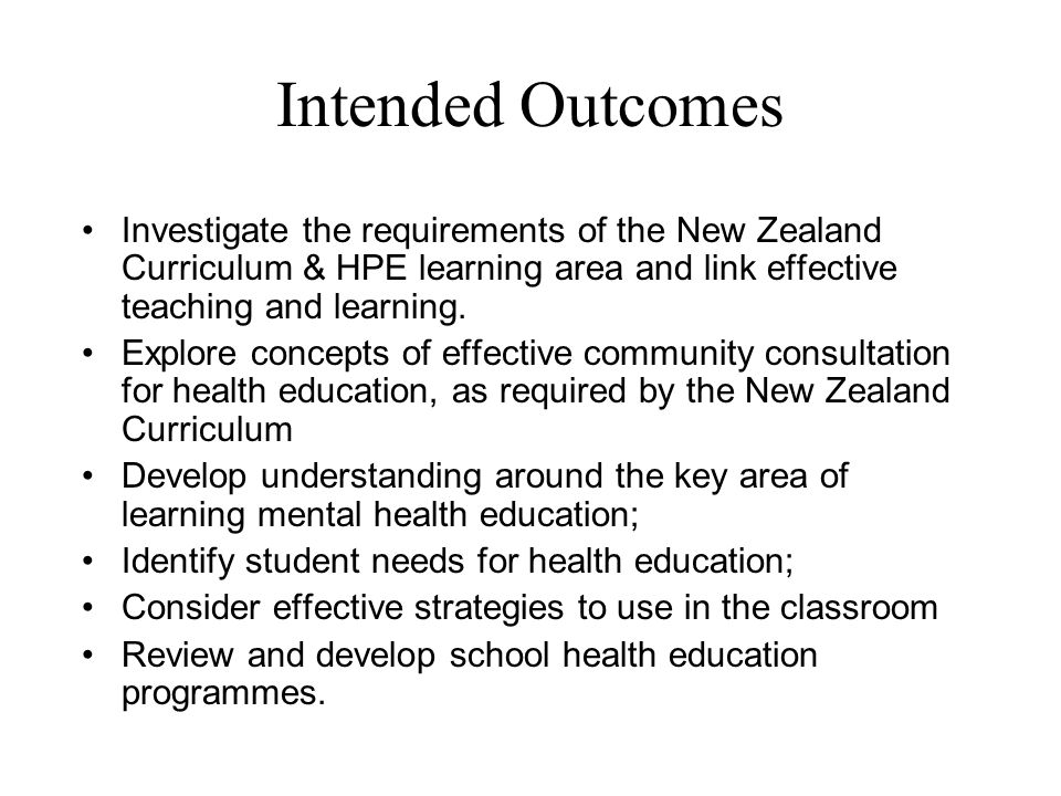 Intended Outcomes Investigate the requirements of the New Zealand Curriculum & HPE learning area and link effective teaching and learning.