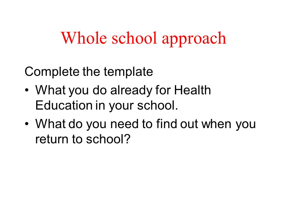 Whole school approach Complete the template