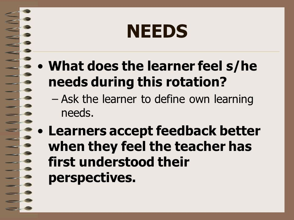 NEEDS What does the learner feel s/he needs during this rotation