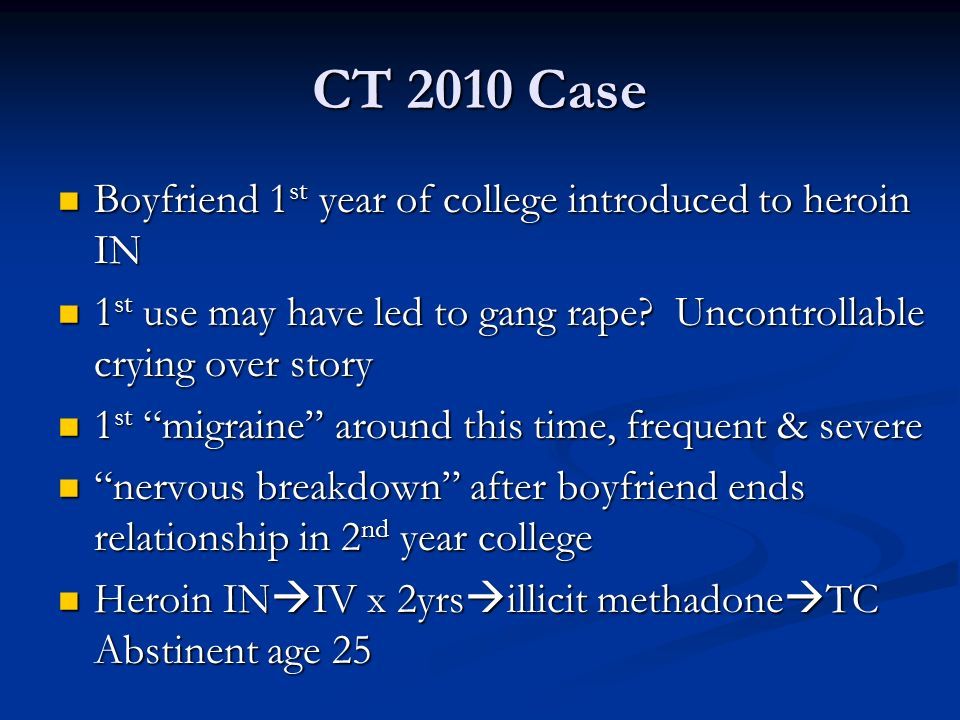 CT 2010 Case Boyfriend 1st year of college introduced to heroin IN