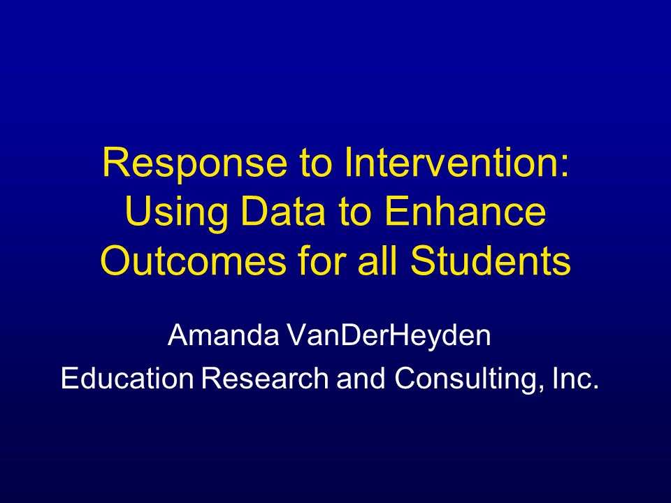 Amanda VanDerHeyden Education Research and Consulting, Inc.