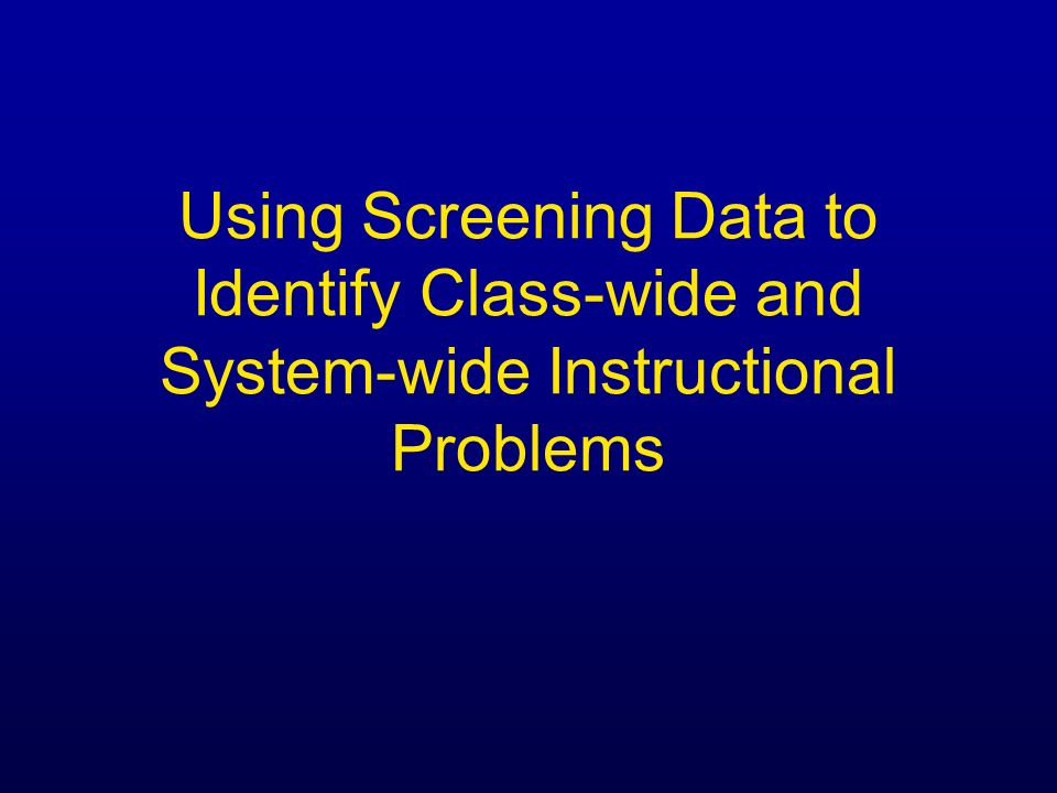 Using Screening Data to Identify Class-wide and System-wide Instructional Problems