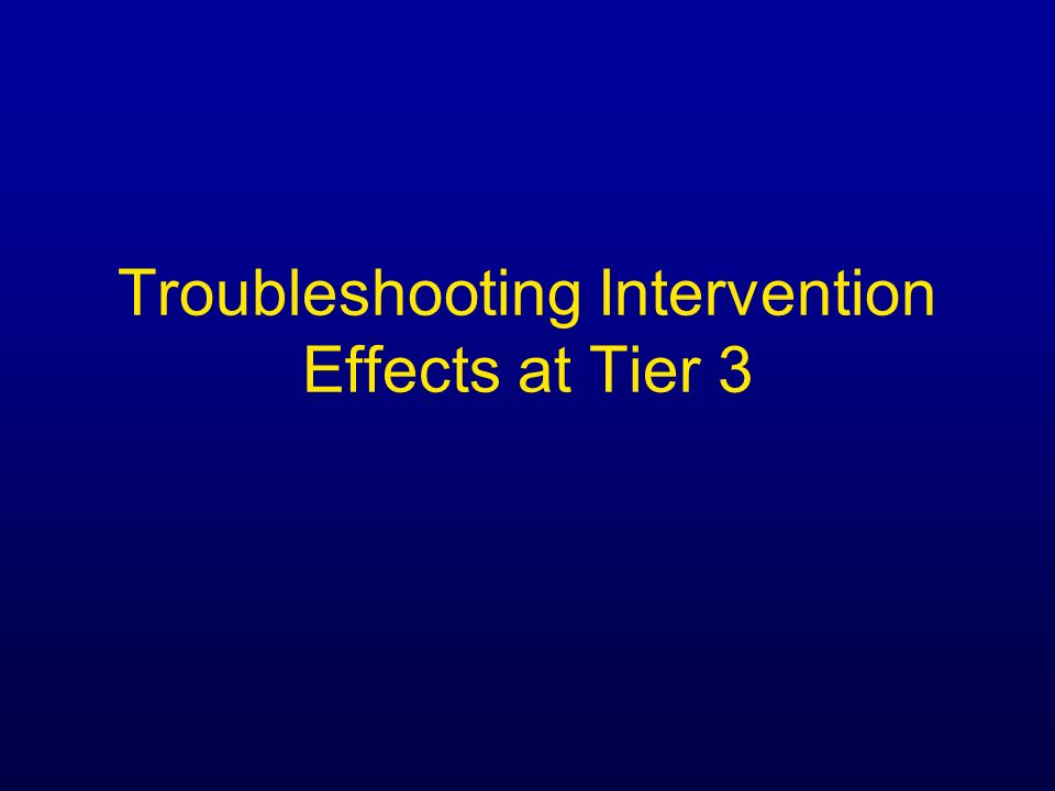 Troubleshooting Intervention Effects at Tier 3