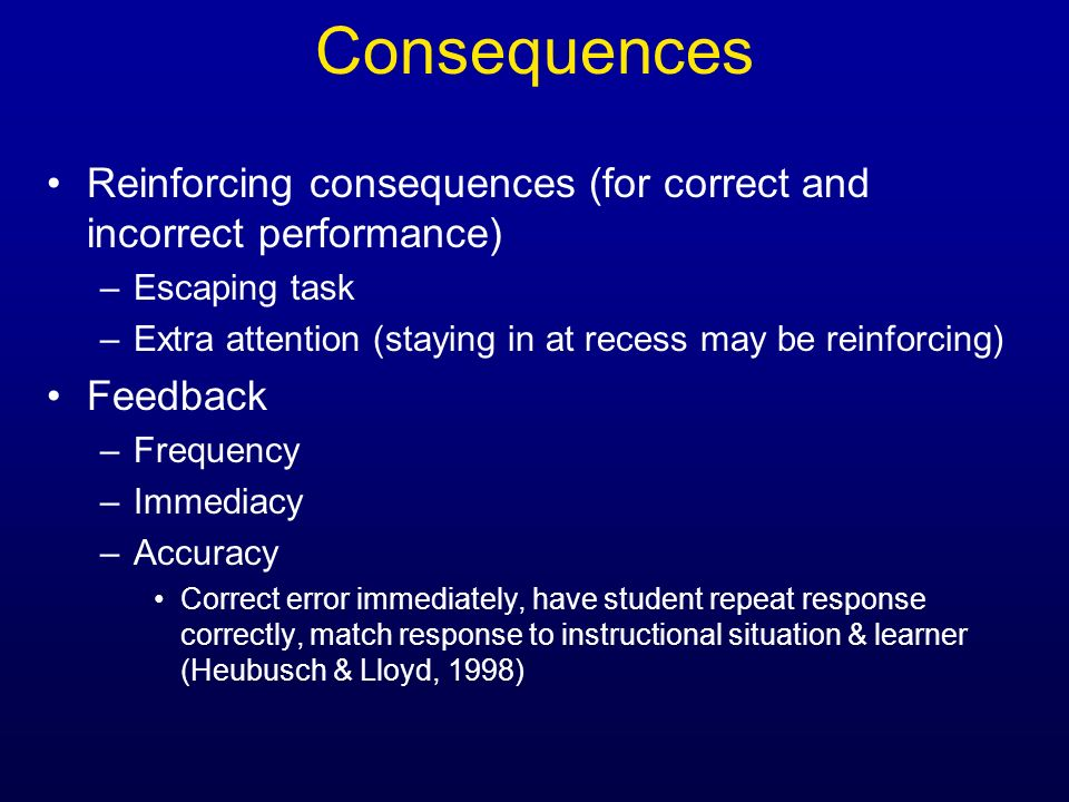 Consequences Reinforcing consequences (for correct and incorrect performance) Escaping task.