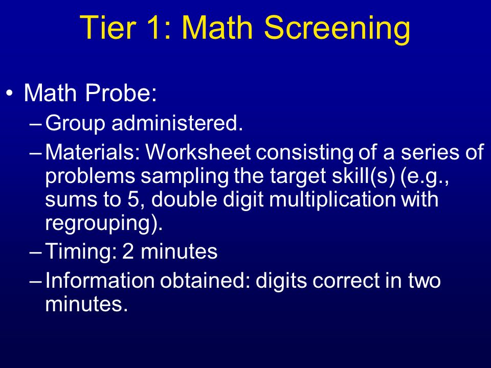Tier 1: Math Screening Math Probe: Group administered.