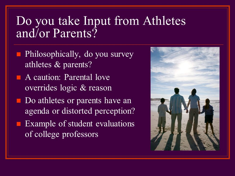 Do you take Input from Athletes and/or Parents