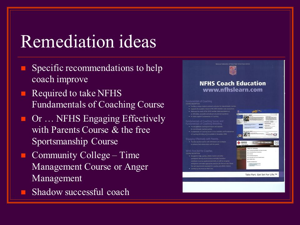 Remediation ideas Specific recommendations to help coach improve