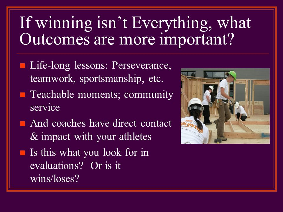 If winning isn't Everything, what Outcomes are more important