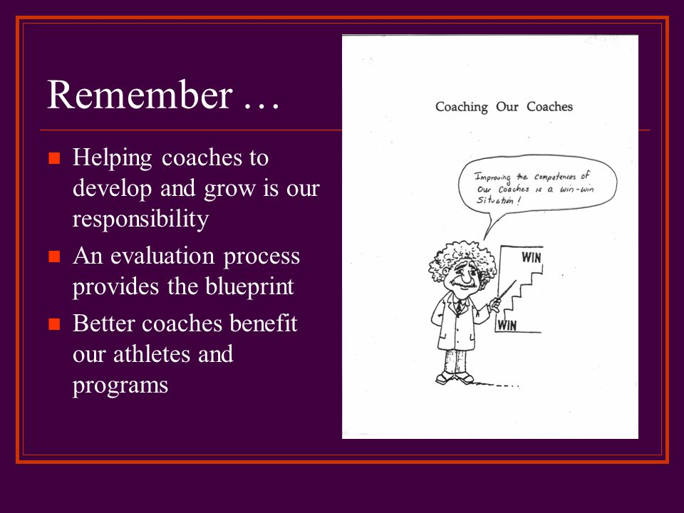 Remember … Helping coaches to develop and grow is our responsibility