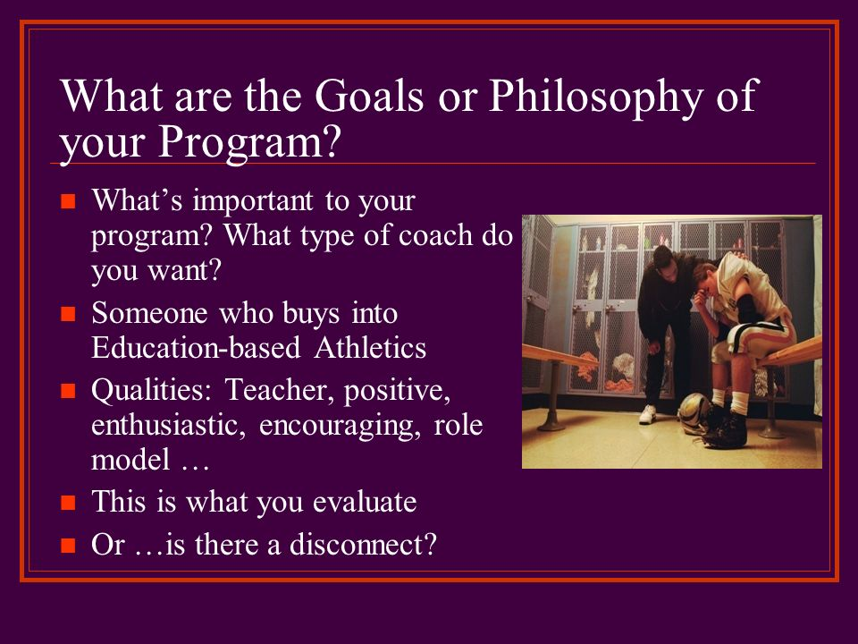 What are the Goals or Philosophy of your Program