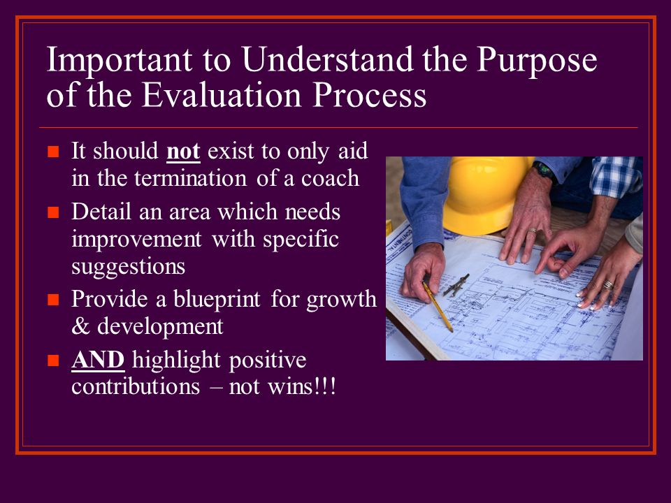 Important to Understand the Purpose of the Evaluation Process