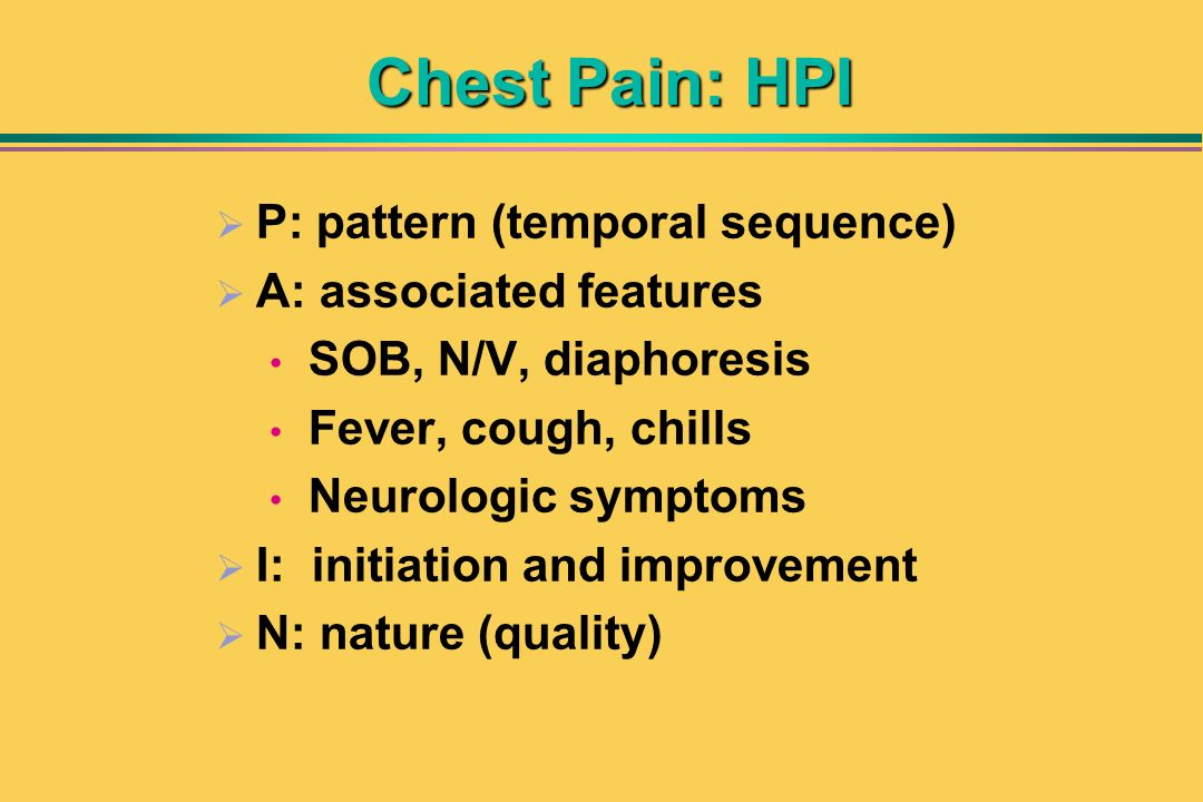 Chest Pain: HPI P: pattern (temporal sequence) A: associated features