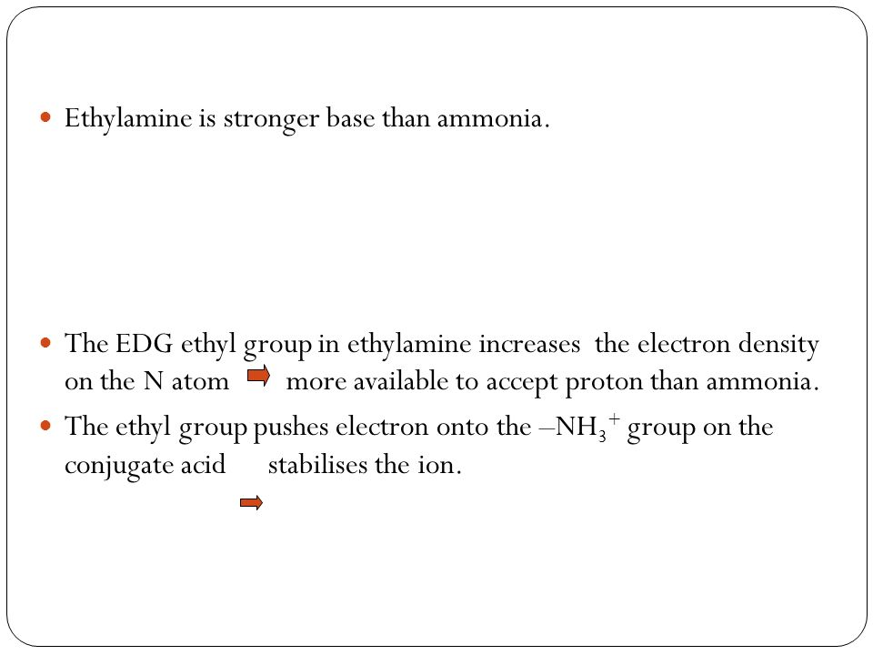 Ethylamine is stronger base than ammonia.