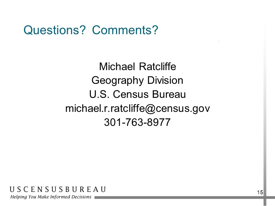 Questions. Comments. Michael Ratcliffe Geography Division U.S.