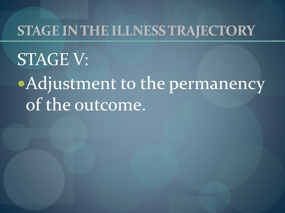 STAGE IN THE ILLNESS TRAJECTORY