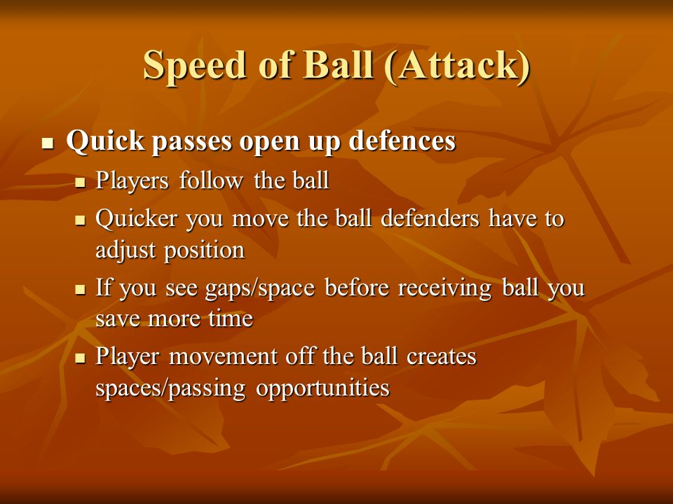 Speed of Ball (Attack) Quick passes open up defences