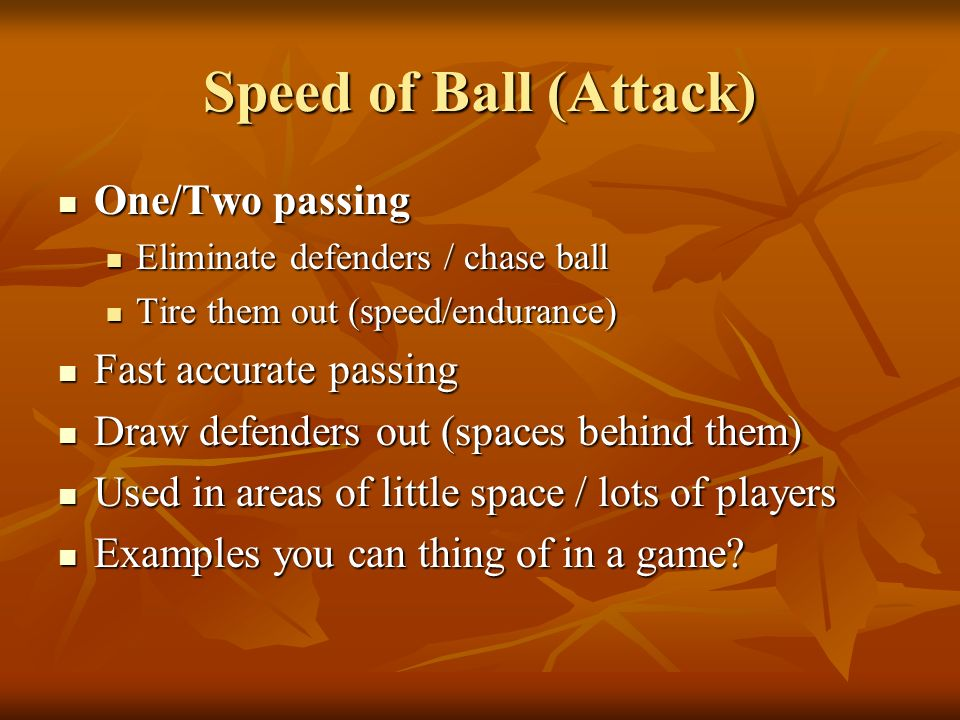 Speed of Ball (Attack) One/Two passing Fast accurate passing