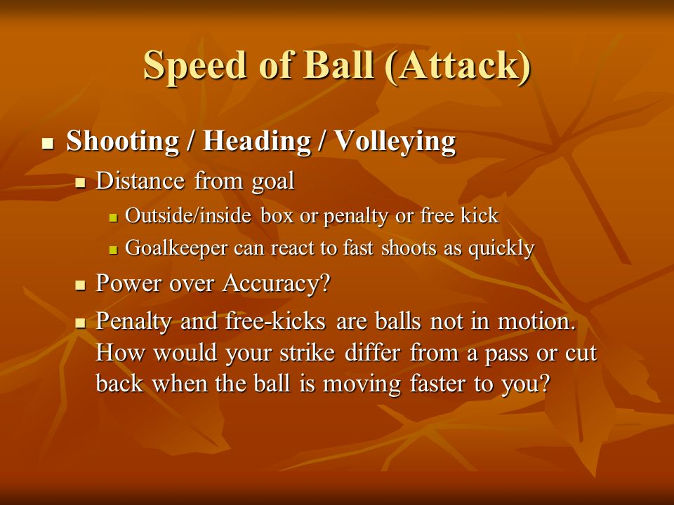 Speed of Ball (Attack) Shooting / Heading / Volleying
