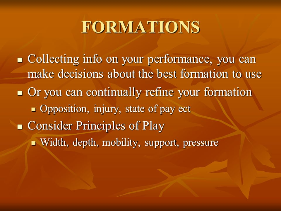 FORMATIONS Collecting info on your performance, you can make decisions about the best formation to use.