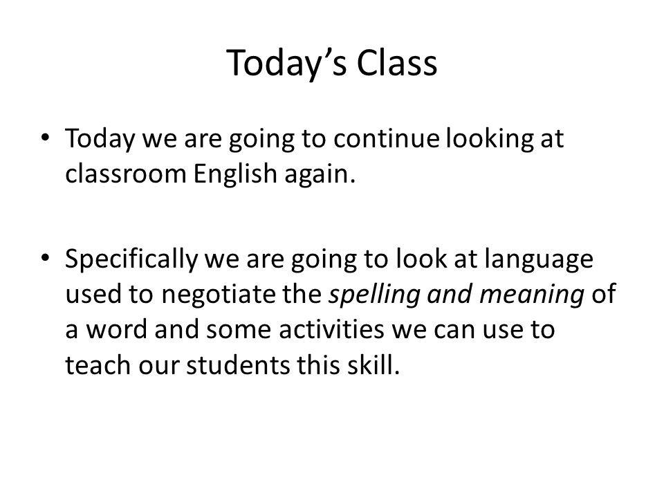 Today's Class Today we are going to continue looking at classroom English again.