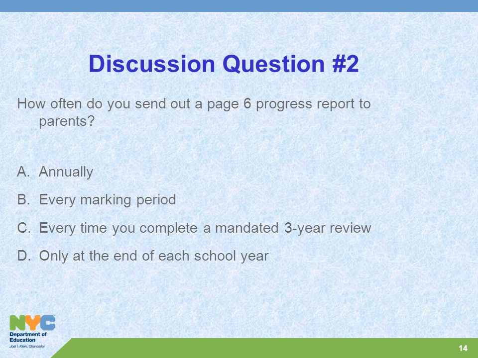 Discussion Question #2 How often do you send out a page 6 progress report to parents Annually. Every marking period.