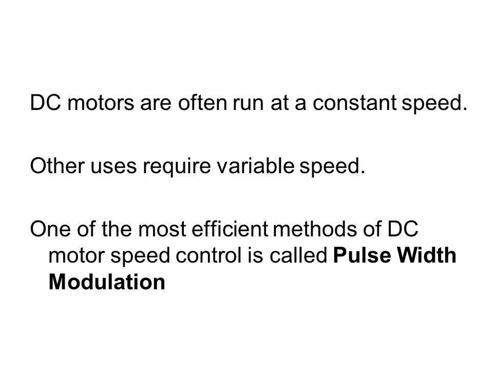 DC motors are often run at a constant speed.
