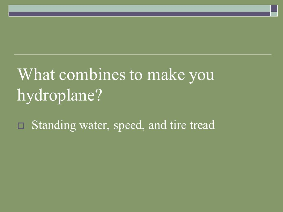 What combines to make you hydroplane
