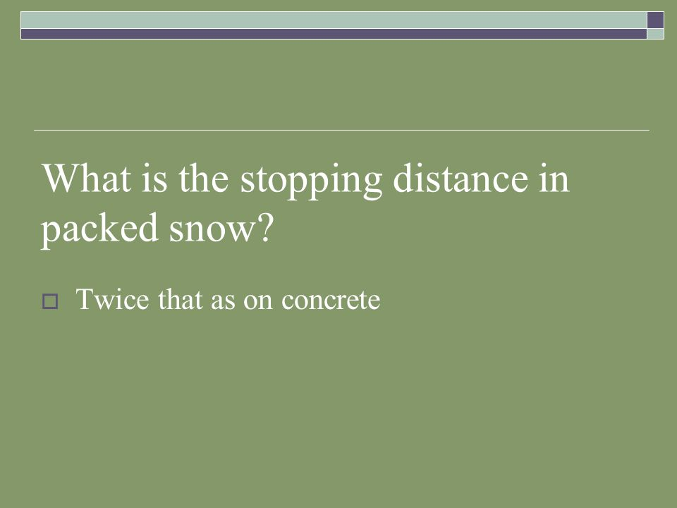 What is the stopping distance in packed snow
