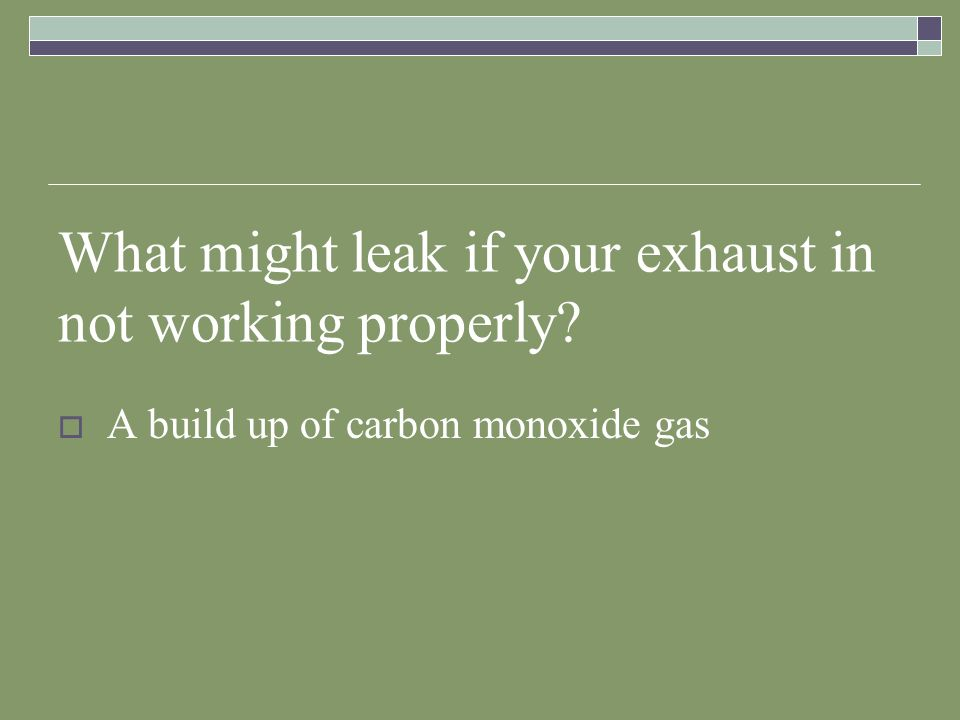 What might leak if your exhaust in not working properly