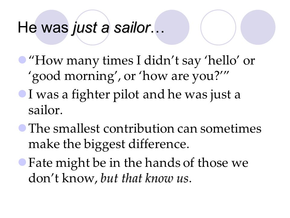 He was just a sailor… How many times I didn't say 'hello' or 'good morning', or 'how are you ' I was a fighter pilot and he was just a sailor.