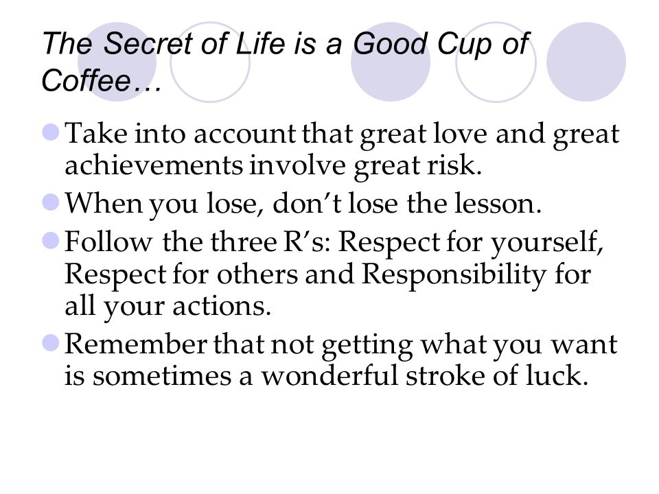 The Secret of Life is a Good Cup of Coffee…