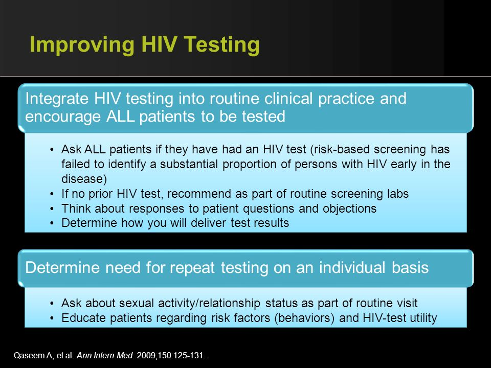 Improving HIV Testing Integrate HIV testing into routine clinical practice and encourage ALL patients to be tested.