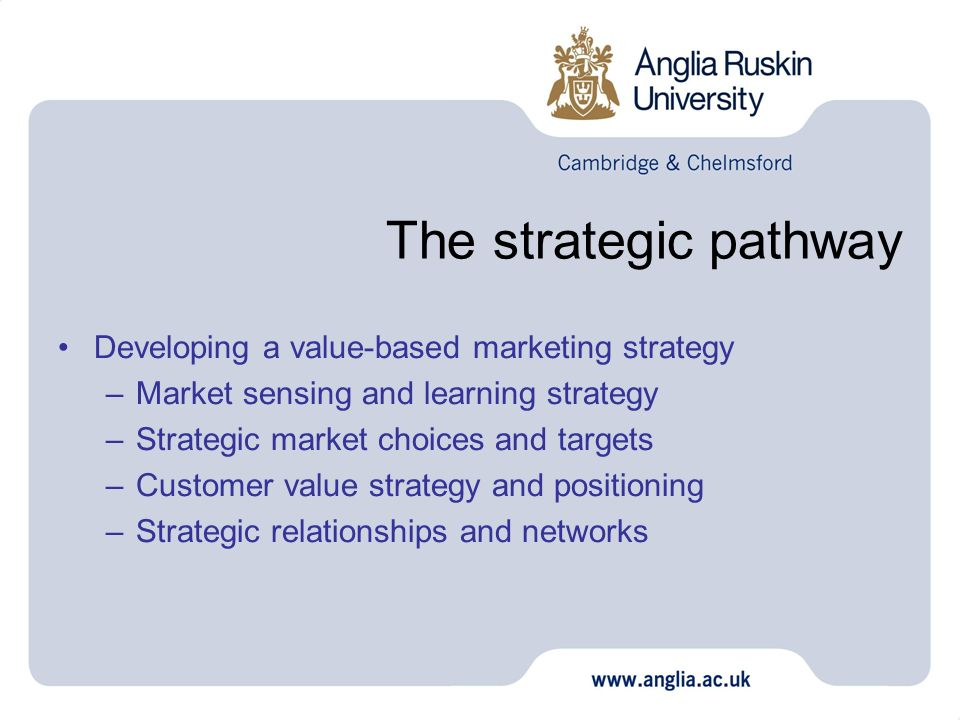 The strategic pathway Developing a value-based marketing strategy
