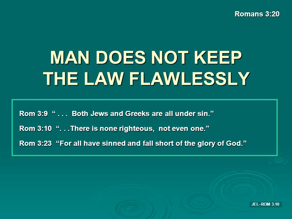 MAN DOES NOT KEEP THE LAW FLAWLESSLY
