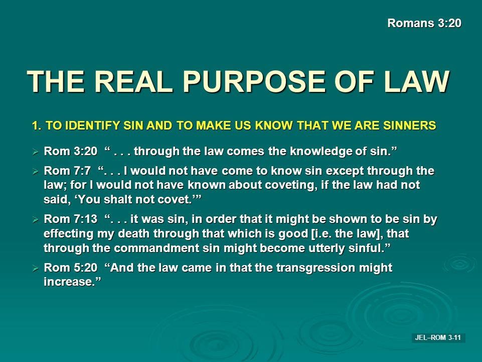 THE REAL PURPOSE OF LAW Romans 3:20