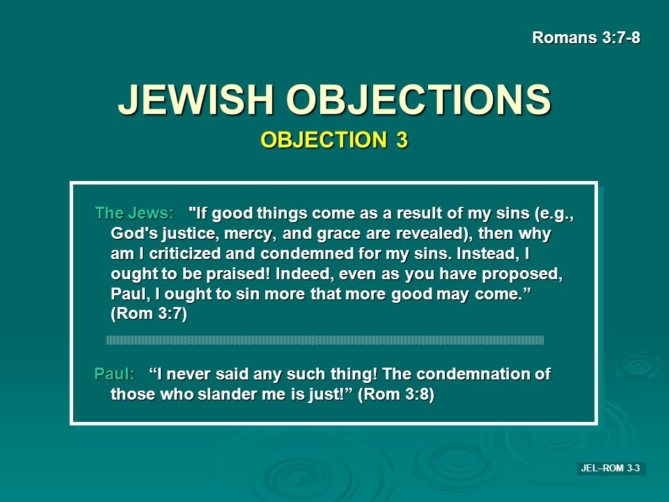 JEWISH OBJECTIONS OBJECTION 3 Romans 3:7-8