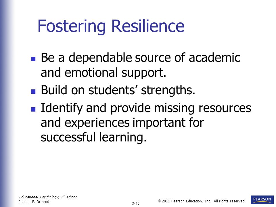 Fostering Resilience Be a dependable source of academic and emotional support. Build on students' strengths.