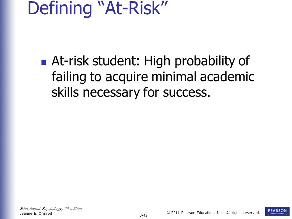 Defining At-Risk At-risk student: High probability of failing to acquire minimal academic skills necessary for success.