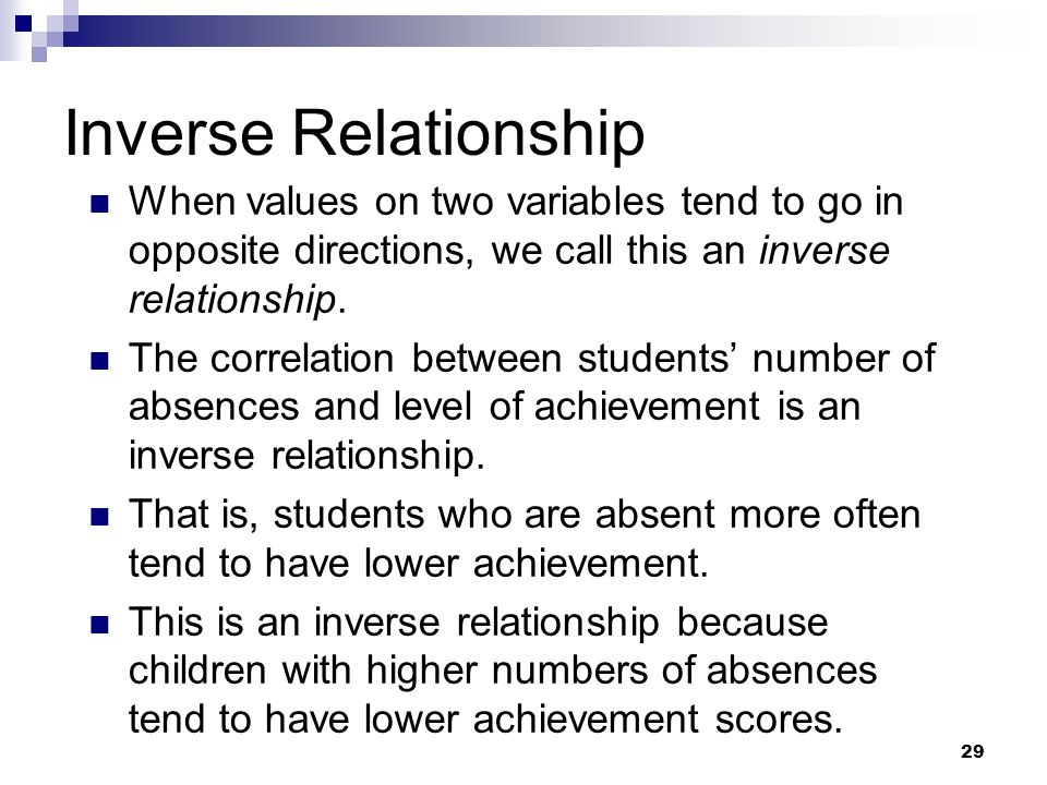 Inverse Relationship When values on two variables tend to go in opposite directions, we call this an inverse relationship.