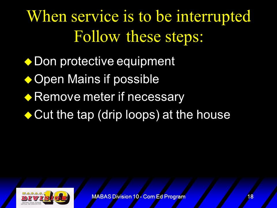 When service is to be interrupted Follow these steps: