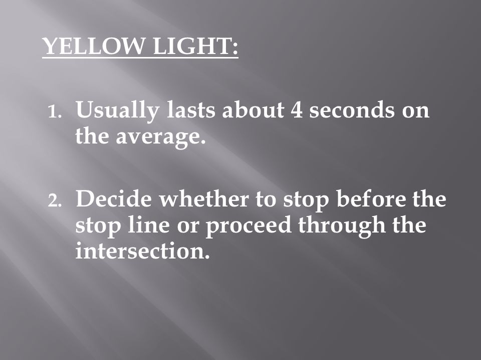 YELLOW LIGHT: Usually lasts about 4 seconds on the average.