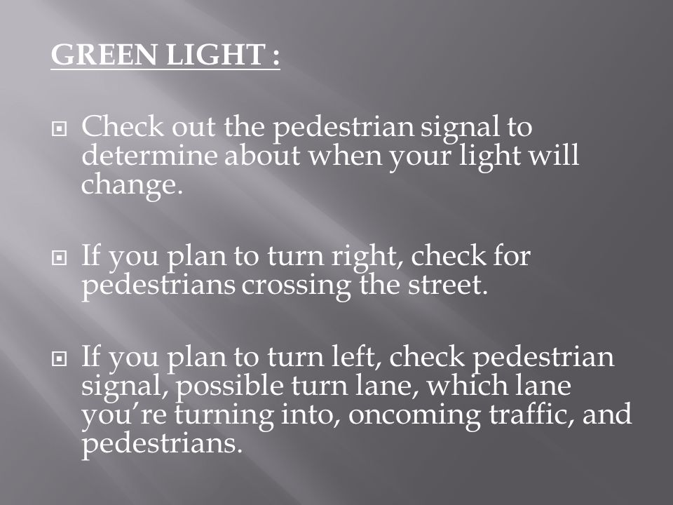 GREEN LIGHT : Check out the pedestrian signal to determine about when your light will change.
