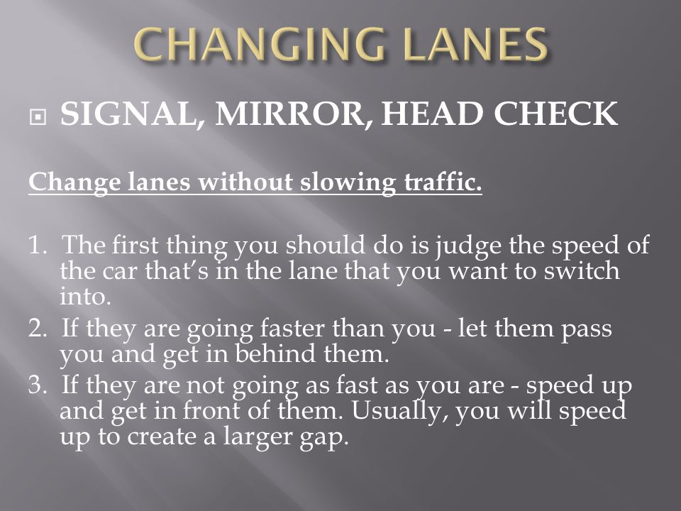 CHANGING LANES SIGNAL, MIRROR, HEAD CHECK