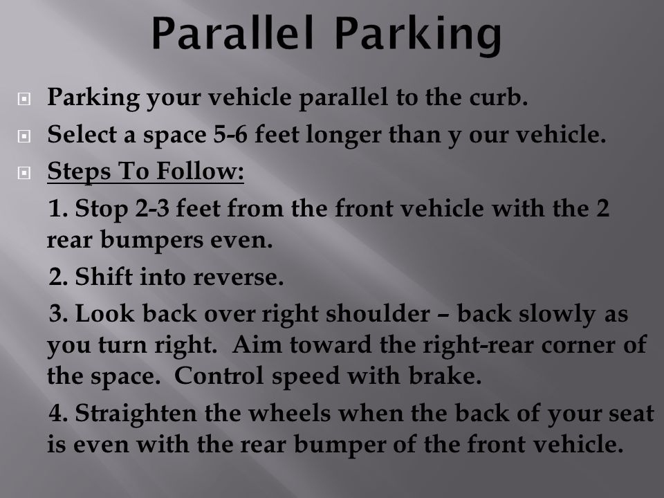 Parallel Parking Parking your vehicle parallel to the curb.