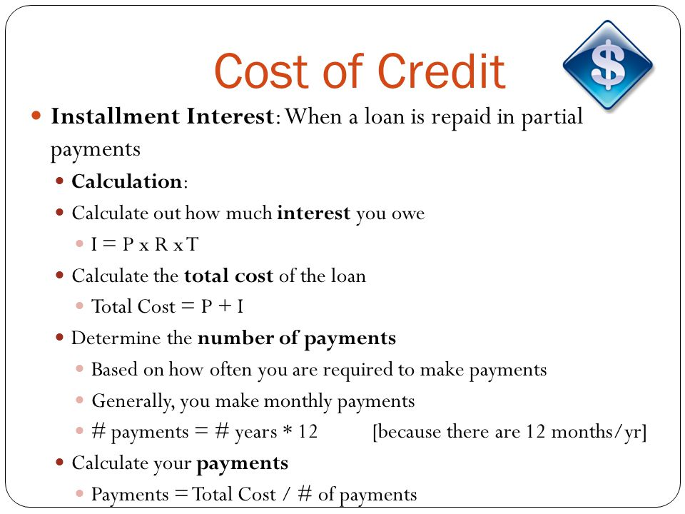 Cost of Credit Installment Interest: When a loan is repaid in partial payments. Calculation: Calculate out how much interest you owe.