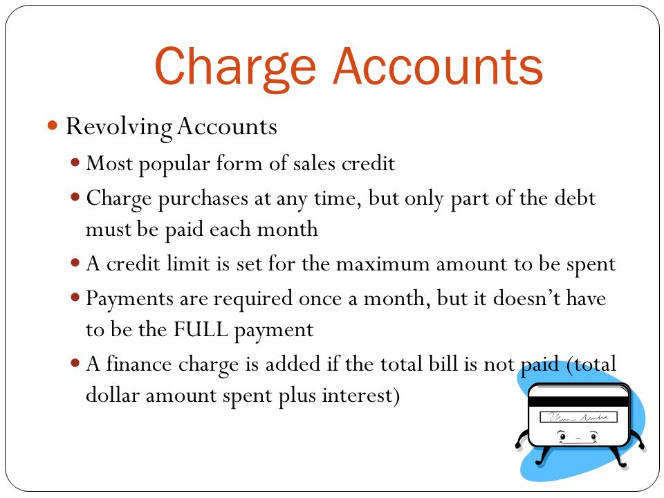Charge Accounts Revolving Accounts Most popular form of sales credit