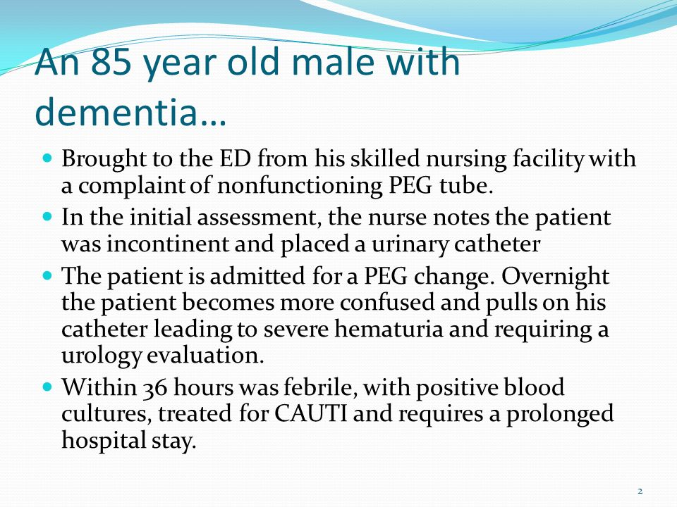 An 85 year old male with dementia…