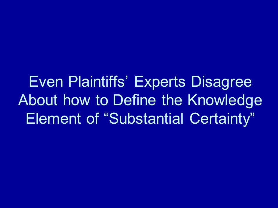 Even Plaintiffs' Experts Disagree About how to Define the Knowledge Element of Substantial Certainty