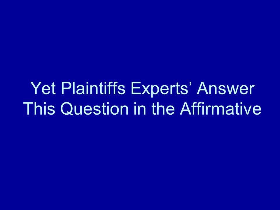 Yet Plaintiffs Experts' Answer This Question in the Affirmative