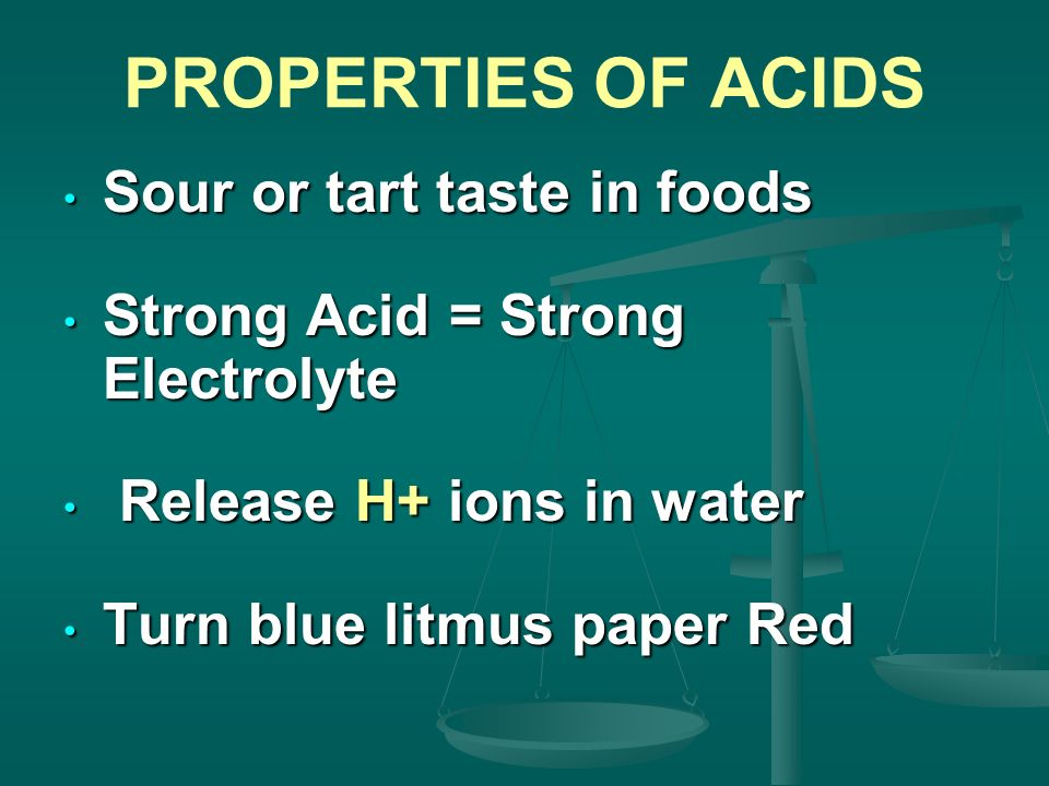 PROPERTIES OF ACIDS Sour or tart taste in foods